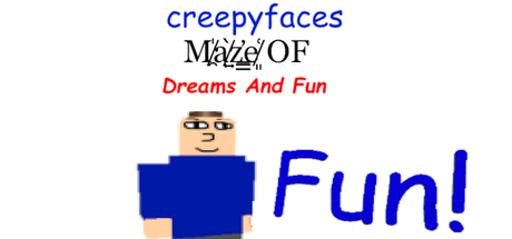 Creepyface's Maze Of Dreams And Fun
