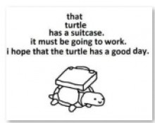 That Turtle has a suitcase.