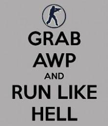 GRAB AWP AND RUN LIKE HELL