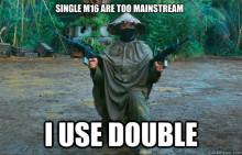 Single M16 are too mainstream