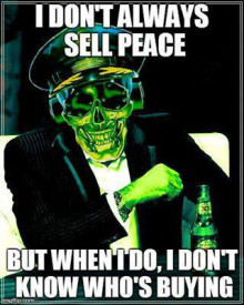 I don't always sell peace...