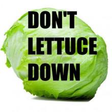 Don't lettuce down!