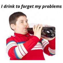 I drink to forget my problems