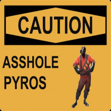 CAUTION: Asshole Pyros