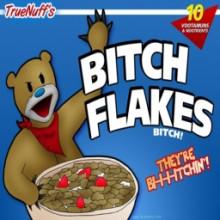 Bitch Flakes!