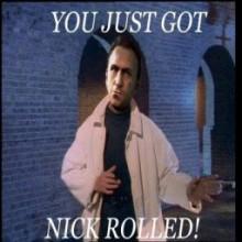 You just got Nick Roll'd