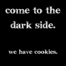 come to the dark side.