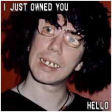 I pwned u, hello