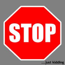 STOP - Just Kidding