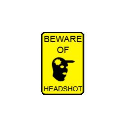 Beware of Headshot by RDT
