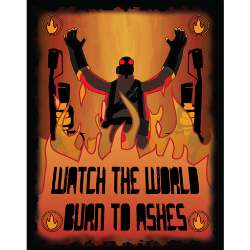 Watch the world burn to ashes.