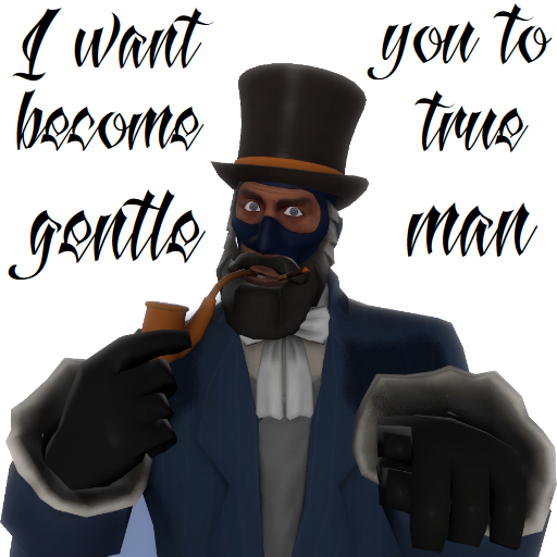 I want you to become true gentleman