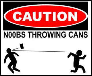 Caution Noob Throwing Cans