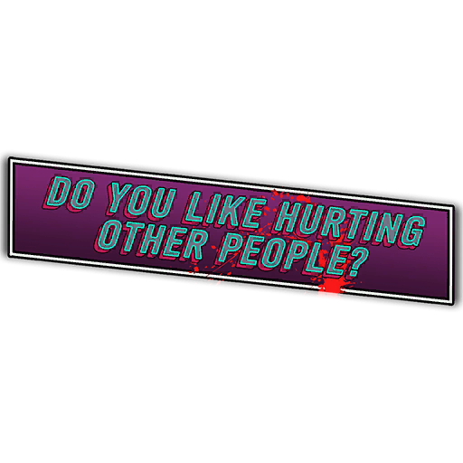 Do you like hurting other people?