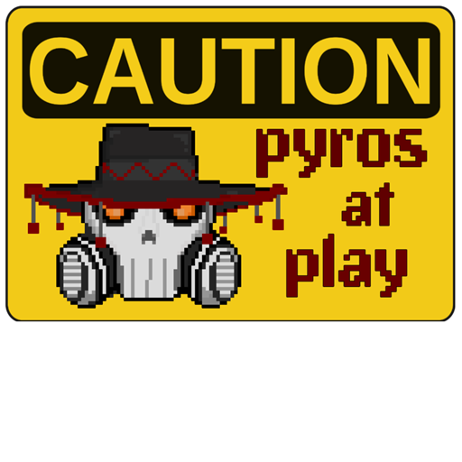 CAUTION: pyros at play