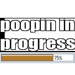 Poopin in progress