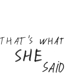 That's what she said!