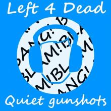 l4d quiet gunshots