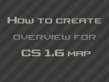 How to create overview for CS 1.6 map