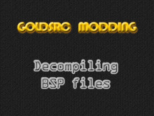 Decompiling GoldSrc Maps.