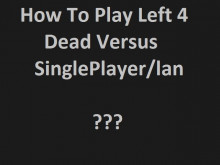 How To Play Left 4 Dead Versus SinglePlayer/lan ?