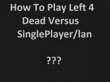How To Play Left 4 Dead Versus SinglePlayer/lan ?
