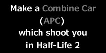 Make a Combine Car (APC) which shoot you