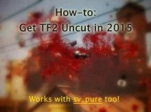 How-to: Get TF2 UNCUT in 2015 (works on sv_pure!)