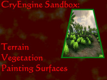 CryEngine Sandbox; S1E2: Vegetation & Terrain