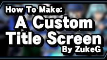 How to Make a Custom Title Screen!