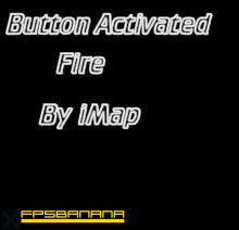 Button Activated Fire
