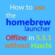 How to use HBL/SDC Offline without Haxchi in 5.5.1
