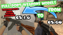 How to port weapons models from cs:go to cs 1.6