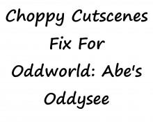 Fixing Slow Cutscenes