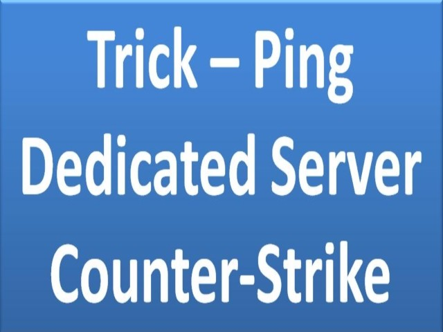 Ping to reduce CS dedicated server Tutorial screenshot #1
