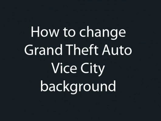 Changing GTA:VC background