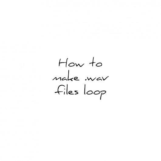 How to make .wav files loop