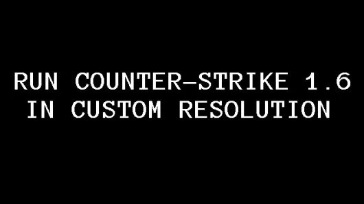 Run Counter-Strike 1.6 in Custom Resolution