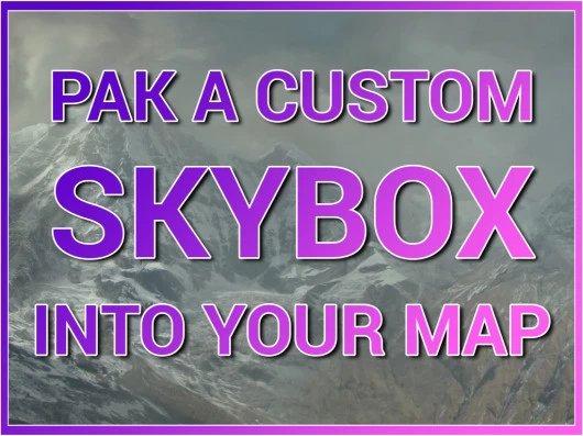 DIY: Pak a Custom Skybox Into Maps