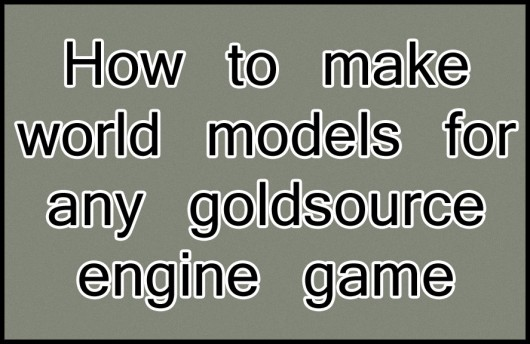 How to make world models for any goldsource game Tutorial screenshot #1