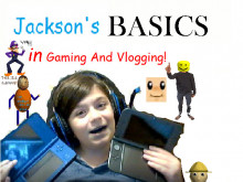 Jackson's Basics In Gaming And Vlogging