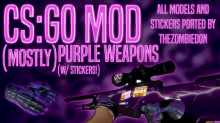 [CS:GO Mod] (Mostly) Purple Weapons (w/ Stickers!)