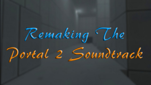 Remaking The Portal 2 Soundtrack (Or Most Of It)